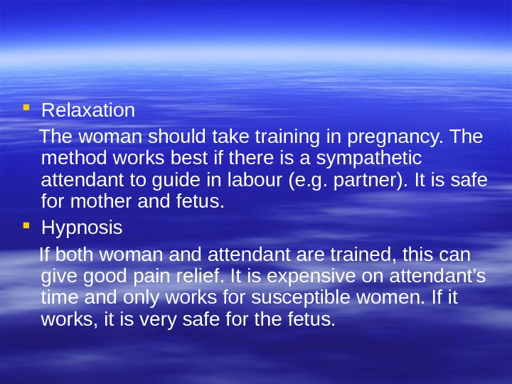 Relaxation The woman should take training in pregnancy. The  method works best if there