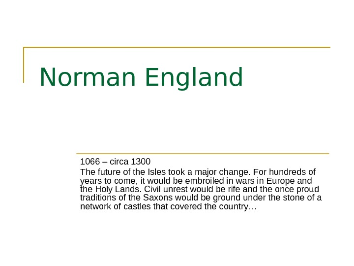 Norman England 1066 – circa 1300 The future of the Isles took a major change. For