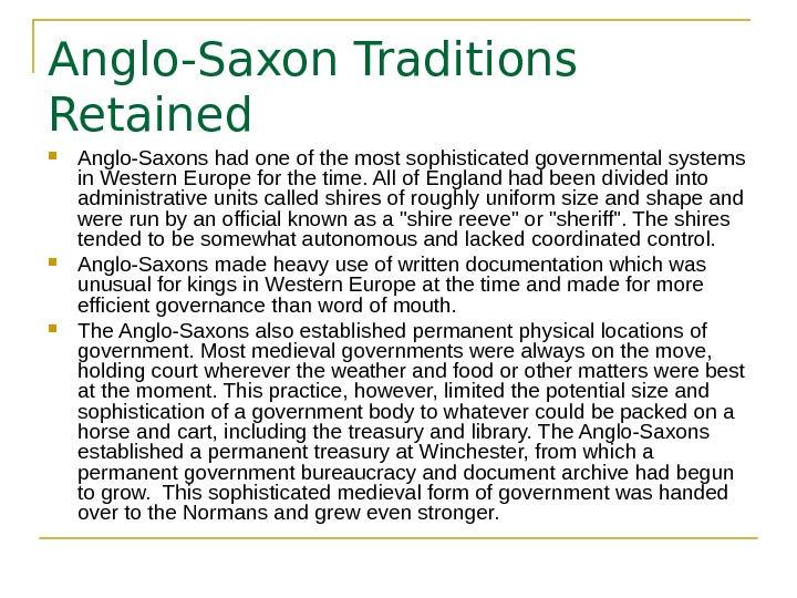 Anglo-Saxon Traditions Retained Anglo-Saxons had one of the most sophisticated governmental systems in Western Europe for
