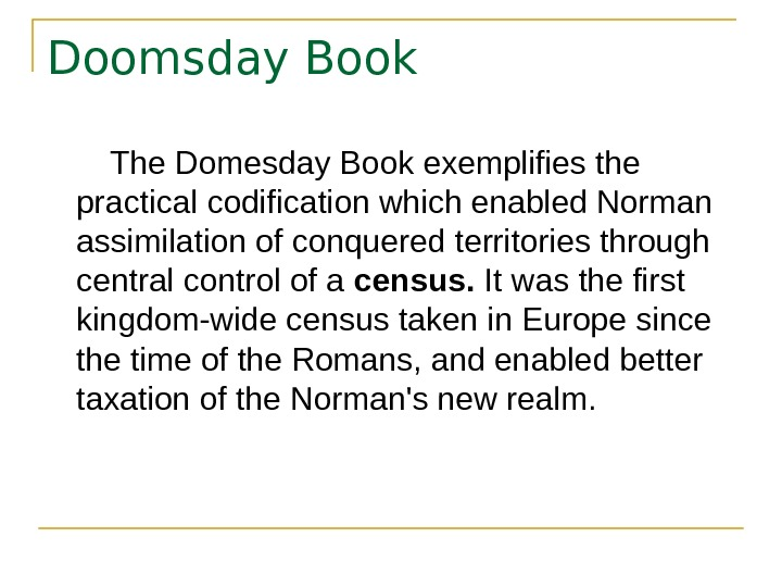 Doomsday Book   The Domesday Book exemplifies the practical codification which enabled Norman assimilation of