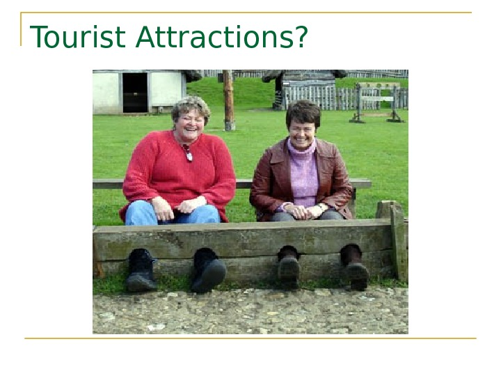 Tourist Attractions?