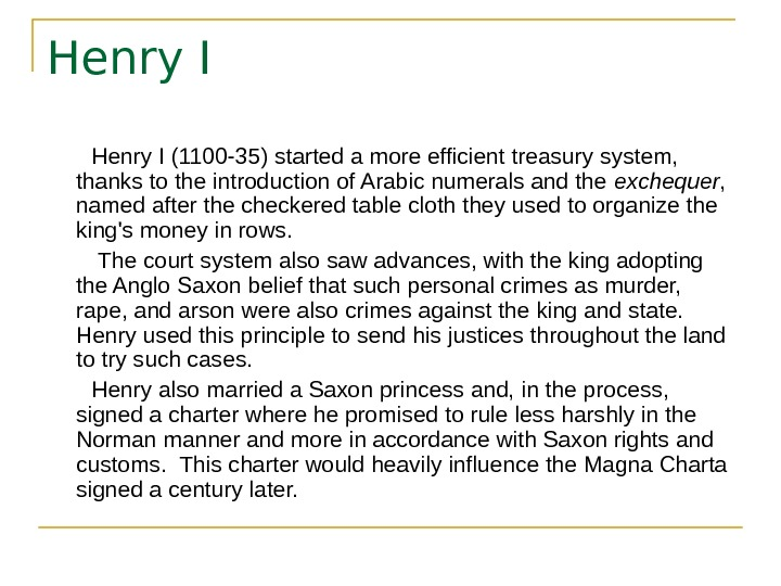 Henry I   Henry I (1100 -35) started a more efficient treasury system,  thanks