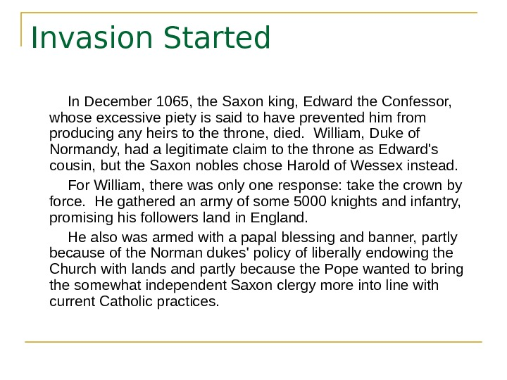 Invasion Started  In December 1065, the Saxon king, Edward the Confessor,  whose excessive piety
