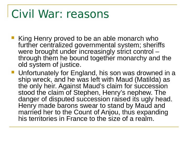 Civil War: reasons King Henry proved to be an able monarch who further centralized governmental system;