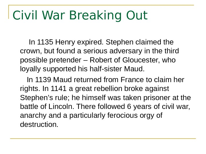 Civil War Breaking Out   In 1135 Henry expired. Stephen claimed the crown, but found