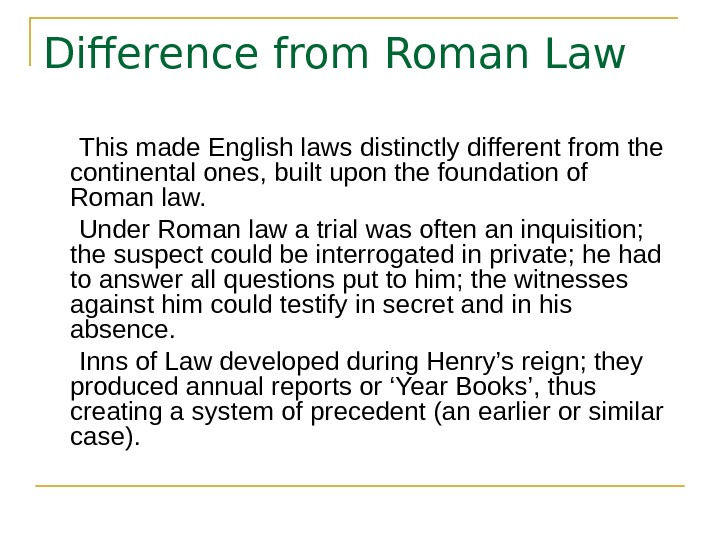 Difference from Roman Law  This made English laws distinctly different from the continental ones, built