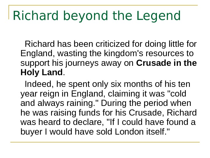 Richard beyond the Legend  Richard has been criticized for doing little for England, wasting the