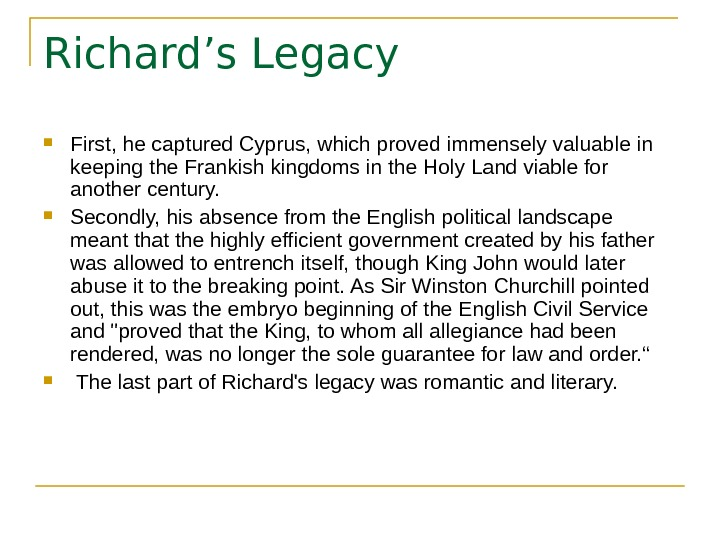 Richard's Legacy First, he captured Cyprus, which proved immensely valuable in keeping the Frankish kingdoms in