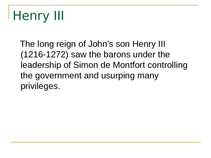 Henry III The long reign of John's son Henry III (1216 -1272) saw the barons under
