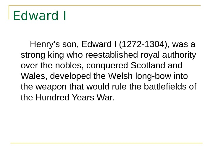 Edward I   Henry's son, Edward I (1272 -1304), was a strong king who reestablished