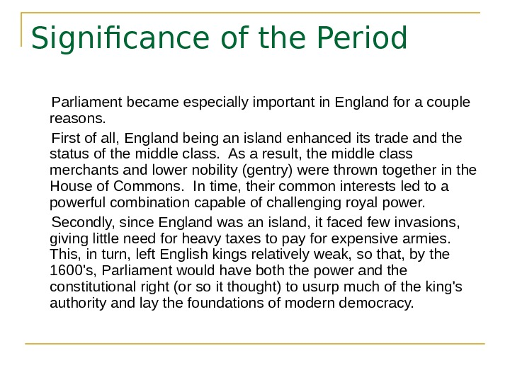 Significance of the Period  Parliament became especially important in England for a couple reasons.