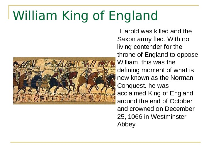 William King of England  Harold was killed and the Saxon army fled. With no living