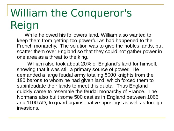 William the Conqueror's Reign  While he owed his followers land, William also wanted to keep
