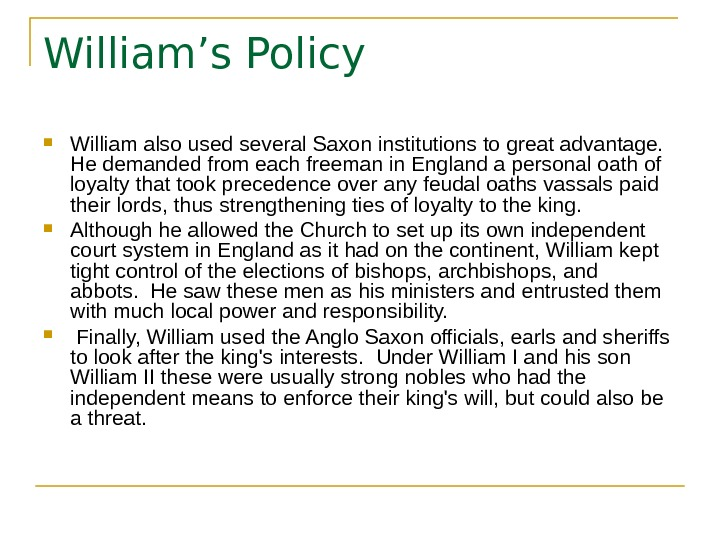 William's Policy William also used several Saxon institutions to great advantage.  He demanded from each