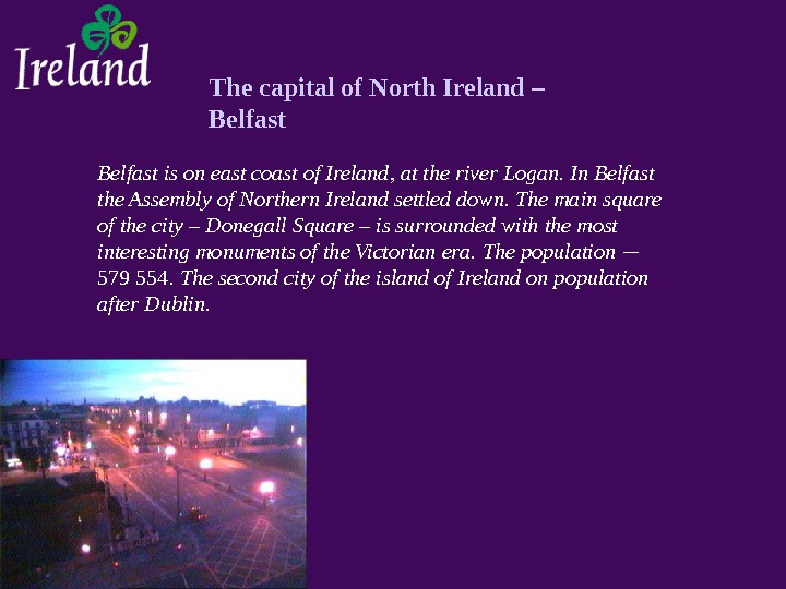 The capital of North Ireland – Belfast is on east coast of Ireland, at the river