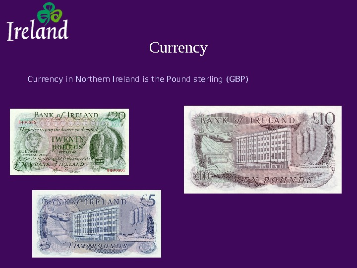 Currency in Northern Ireland is the Pound sterling (GBP)
