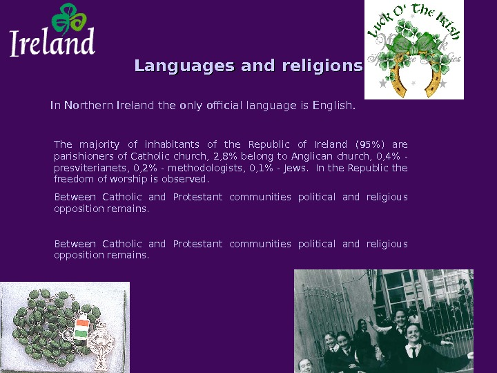Languages and religions In Northern Ireland the only official language is English. The majority of inhabitants