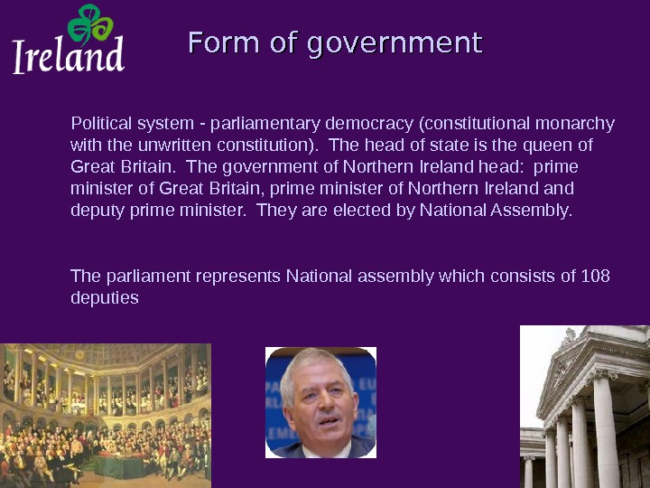 Form of government Political system - parliamentary democracy (constitutional monarchy with the unwritten constitution).  The