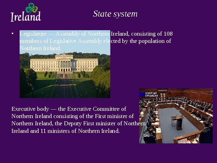 State system • Legislature — Assembly of Northern Ireland, consisting of 108 members of Legislative Assembly