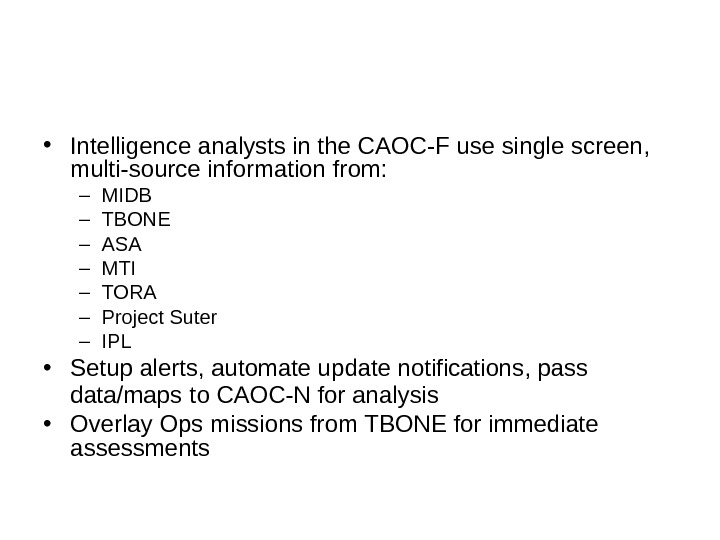• Intelligence analysts in the CAOC-F use single screen,  multi-source information from: – MIDB