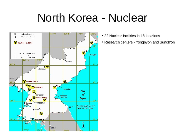 North Korea - Nuclear •  22 Nuclear facilities in 18 locations •  Research centers