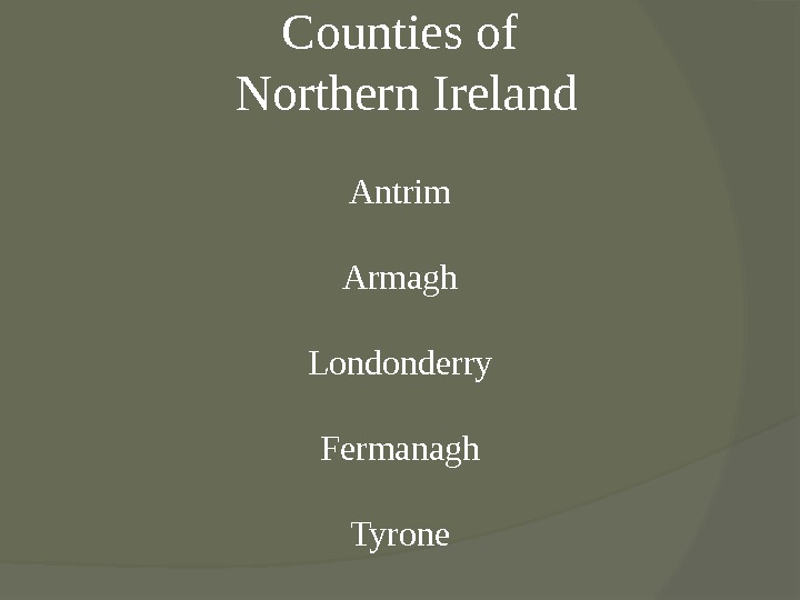 Counties of  Northern Ireland Antrim Armagh Londonderry Fermanagh Tyrone