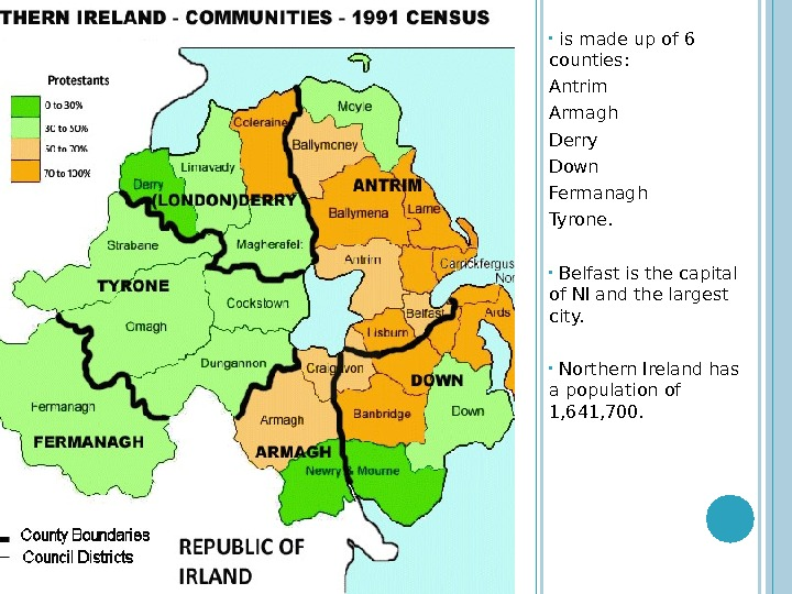 •  is made up of 6 counties: Antrim Armagh Derry Down Fermanagh Tyrone.