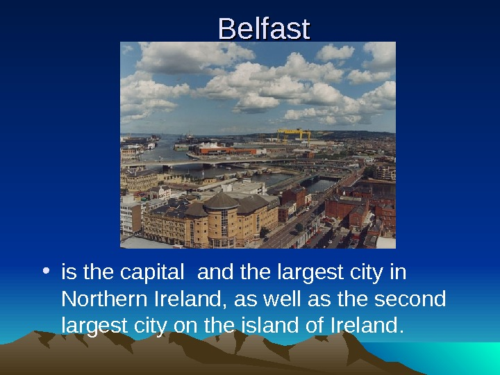 Belfast • is the capit al  and the largest city in Northern Ireland,