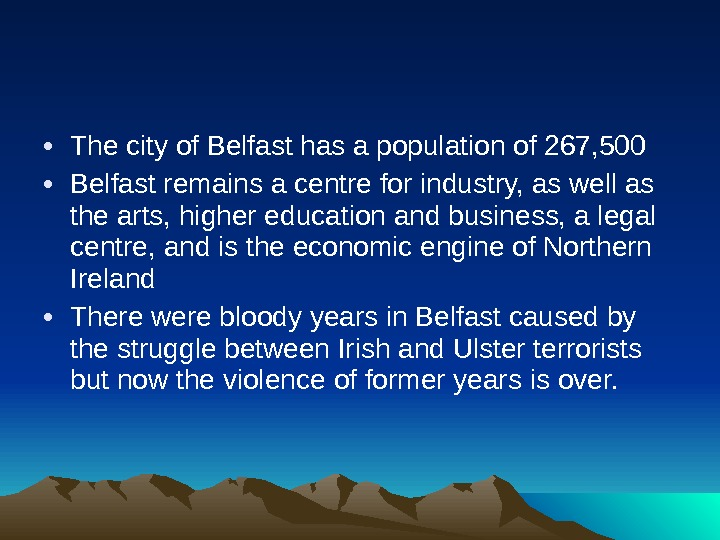 • The city of Belfast has a population of 267, 500 • Belfast remains a