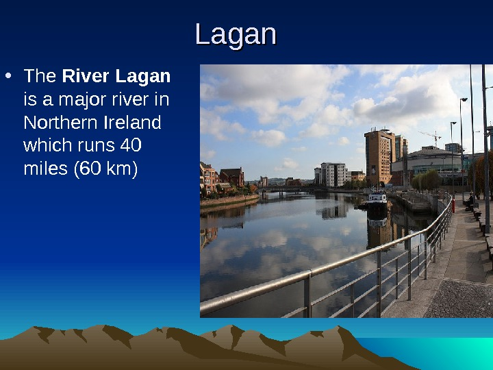 Lagan • The River Lagan  is a major river in Northern Ireland which runs 40