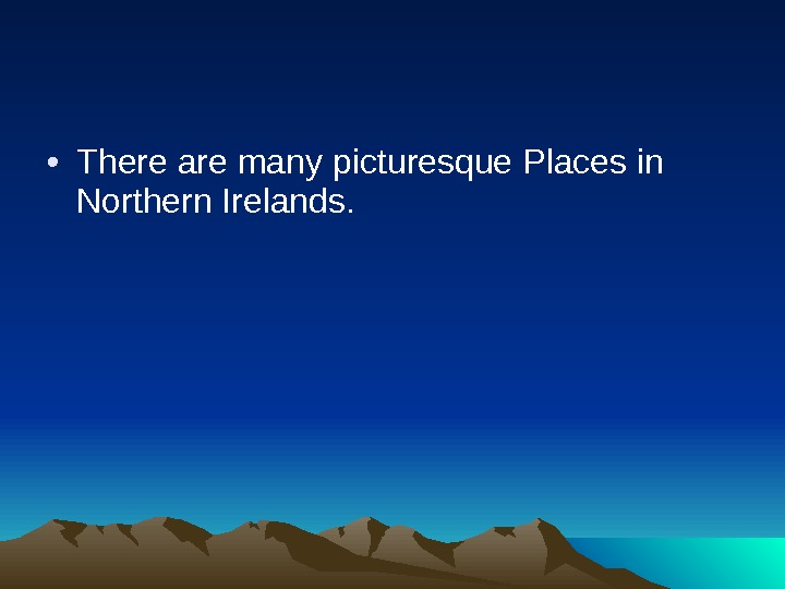 • There are many picturesque Places in Northern Irelands.