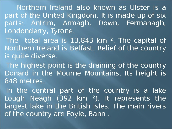 Northern Ireland also known as Ulster is a part of the United Kingdom. It is