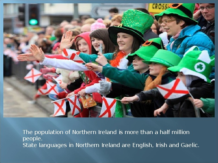The population of Northern Ireland is more than a half million people. State languages in Northern
