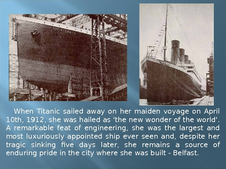 When Titanic sailed away on her maiden voyage on April 10 th, 1912, she was hailed