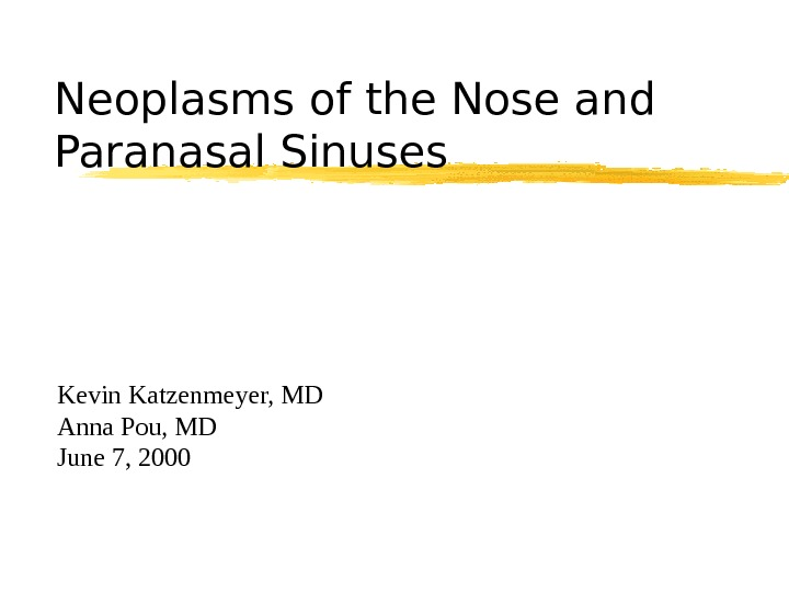 Neoplasms of the Nose and Paranasal Sinuses Kevin Katzenmeyer, MD Anna Pou, MD June
