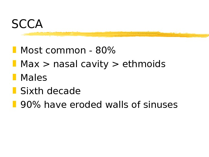 SCCA Most common - 80 Max  nasal cavity  ethmoids Males Sixth decade