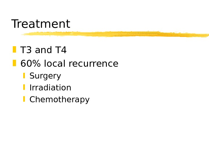 Treatment T 3 and T 4 60 local recurrence Surgery Irradiation Chemotherapy