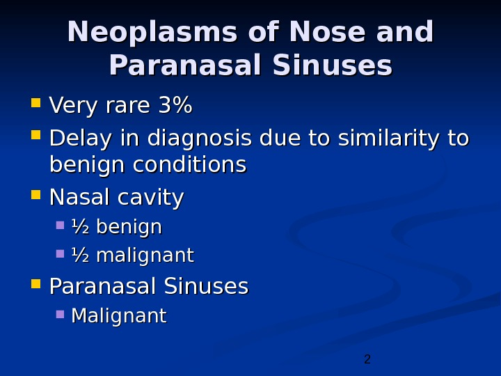2 Neoplasms of Nose and Paranasal Sinuses Very rare 3 Delay in diagnosis due to similarity