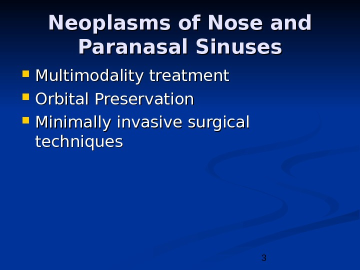 3 Neoplasms of Nose and Paranasal Sinuses Multimodality treatment Orbital Preservation Minimally invasive surgical techniques