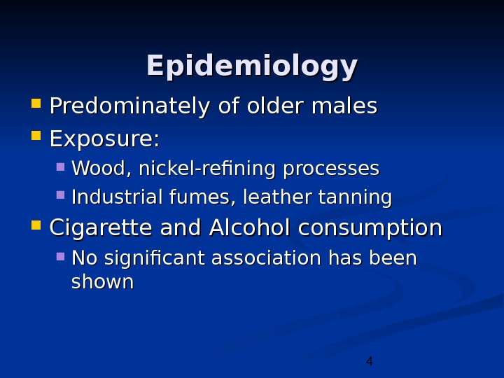4 Epidemiology Predominately of older males Exposure:  Wood, nickel-refining processes Industrial fumes, leather tanning