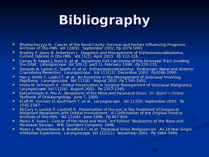39 Bibliography Bhattacharyya N.  Cancer of the Nasal Cavity: Survival and Factors Influencing Prognosis.