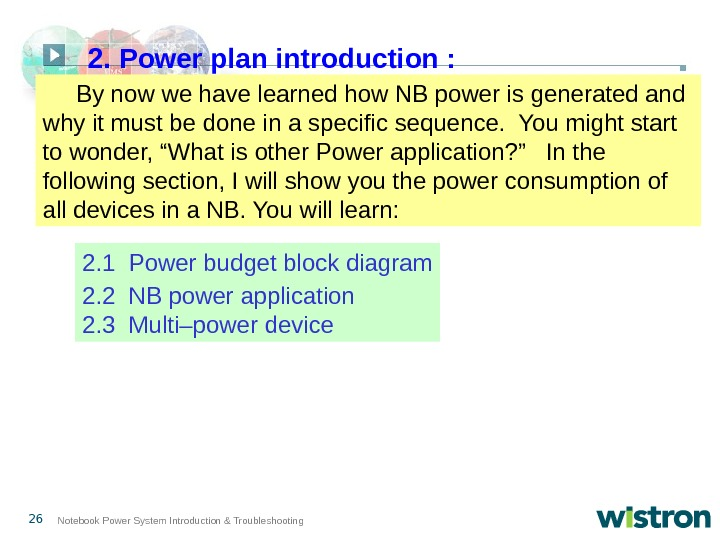 26 Notebook Power System Introduction & Troubleshooting By now we have learned how NB power is
