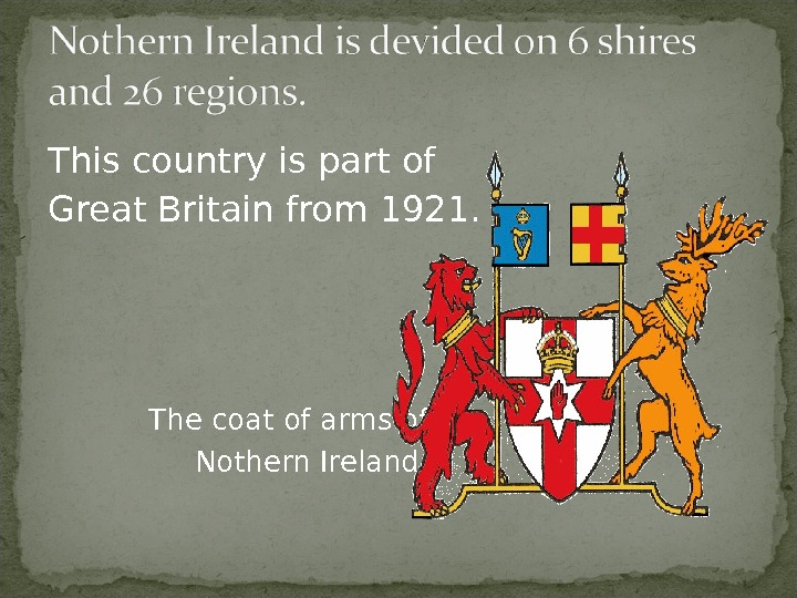 This country is part of Great Britain from 1921.   The coat of arms of