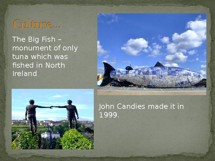 The Big Fish – monument of only tuna which was fished in North Ireland John Candies