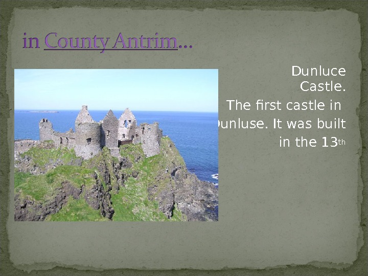 Dunluce Castle. The first castle in Dunluse. It was built