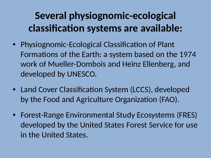 Several physiognomic-ecological classification systems are available:  • Physiognomic-Ecological Classification of Plant Formations of the Earth: