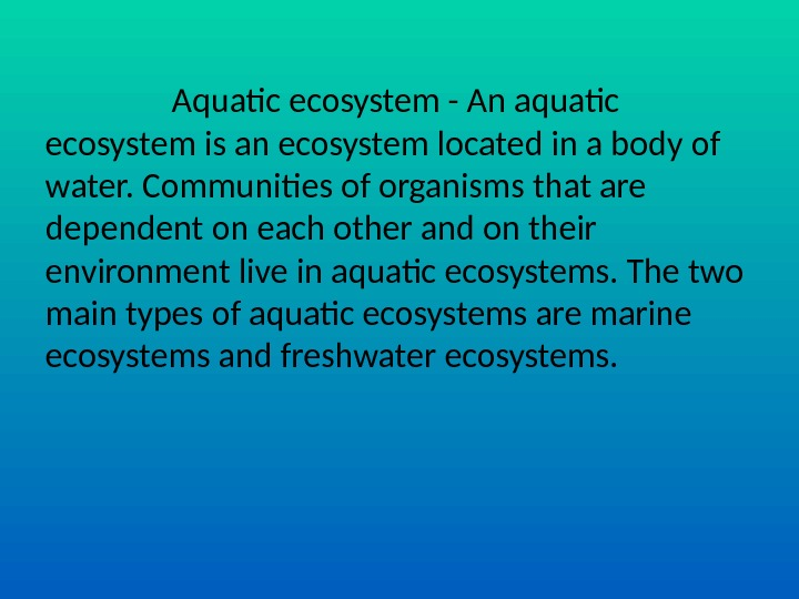 Aquatic ecosystem - An aquatic ecosystem is an ecosystem located in a body of water. Communities