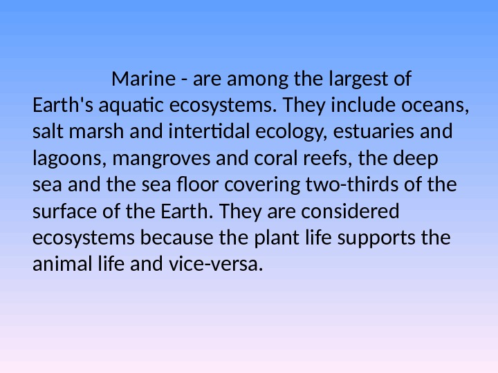Marine - are among the largest of Earth's aquatic ecosystems. They include oceans,  salt marsh