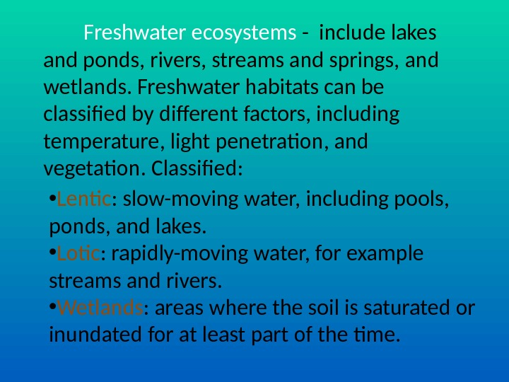 Freshwater ecosystems - include lakes and ponds, rivers, streams and springs, and wetlands. Freshwater habitats can