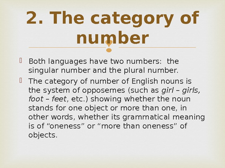 Both languages have two numbers:  the singular number and the plural number.  The